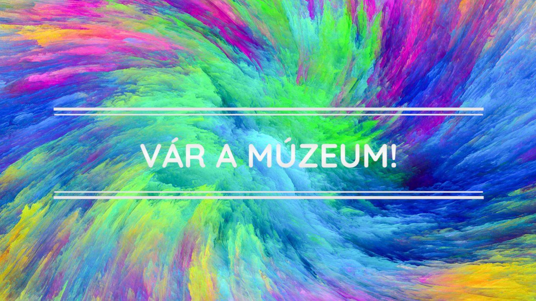 Koordinátorok üzenik: Vár a múzeum!